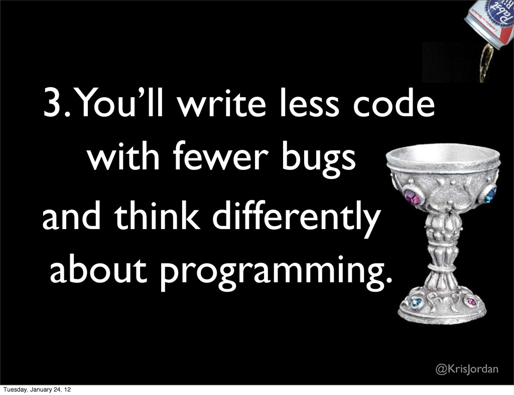 with fewer bugs and think differently 3. You'll...