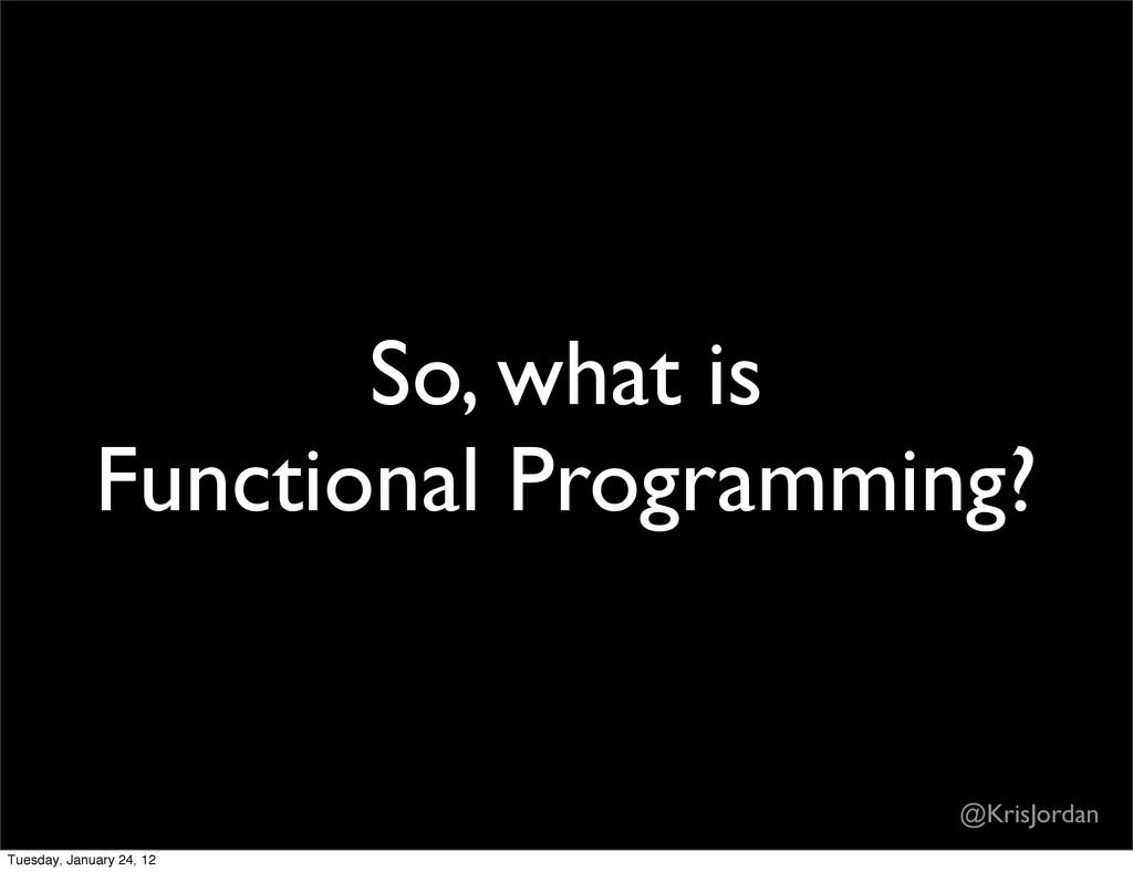 So, what is Functional Programming? @KrisJordan...