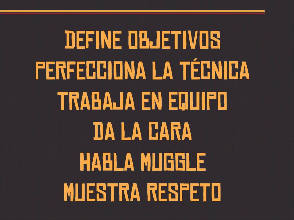 DEFINE OBJETIVOS PERFECCIONA LA TÉCNICA TRABAJA...