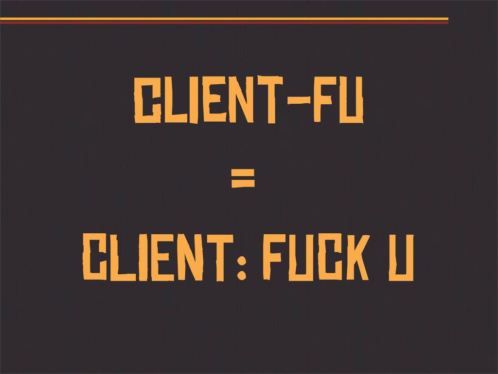 client-fu CLIENT: FUCK U =