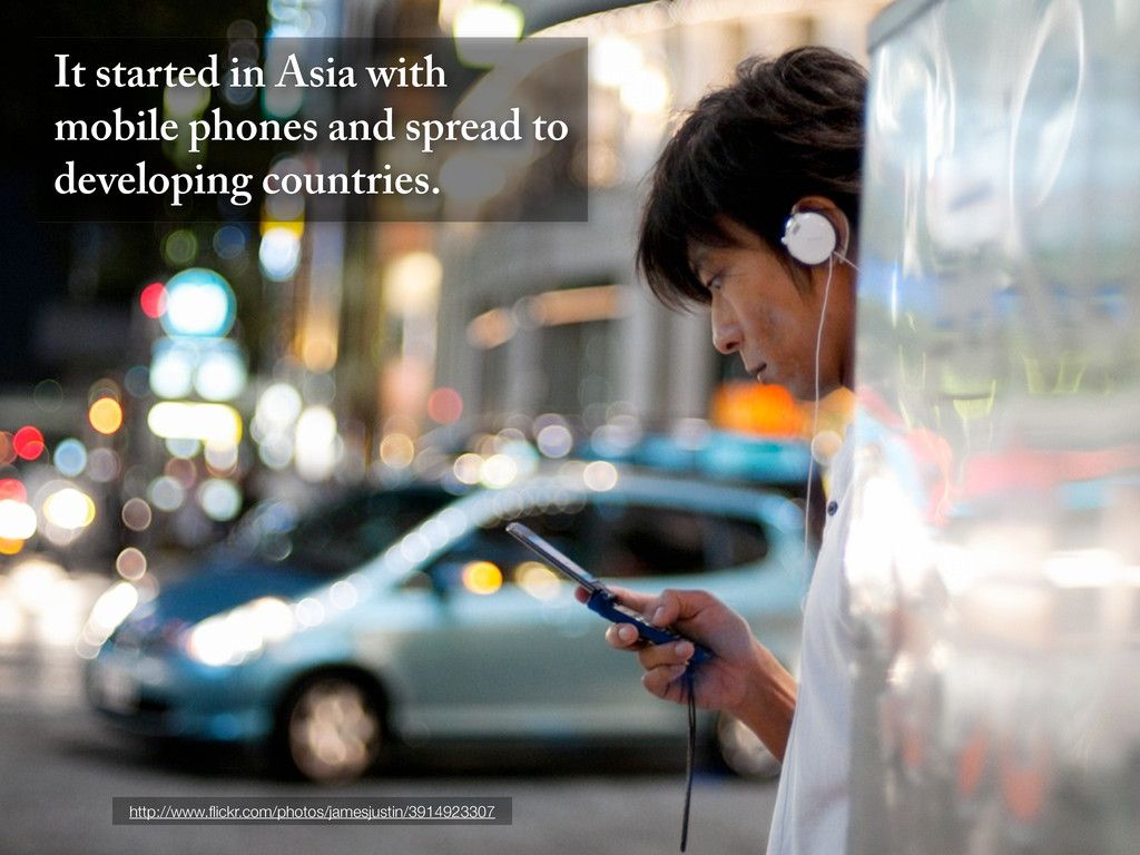 It started in Asia with mobile phones and sprea...