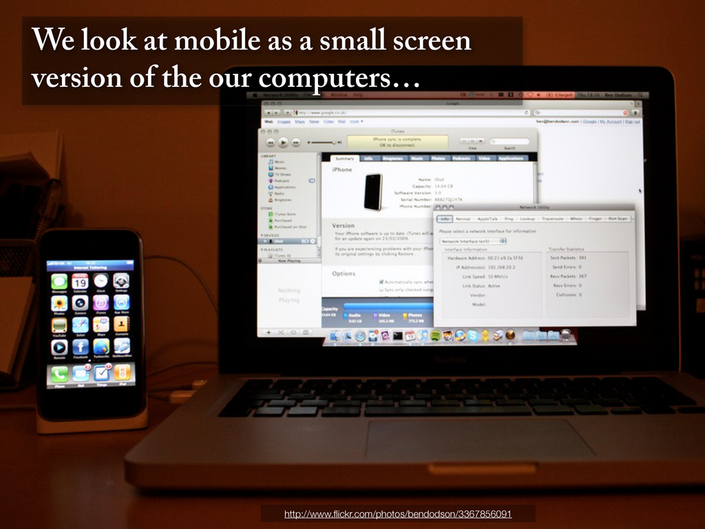 We look at mobile as a small screen version of ...
