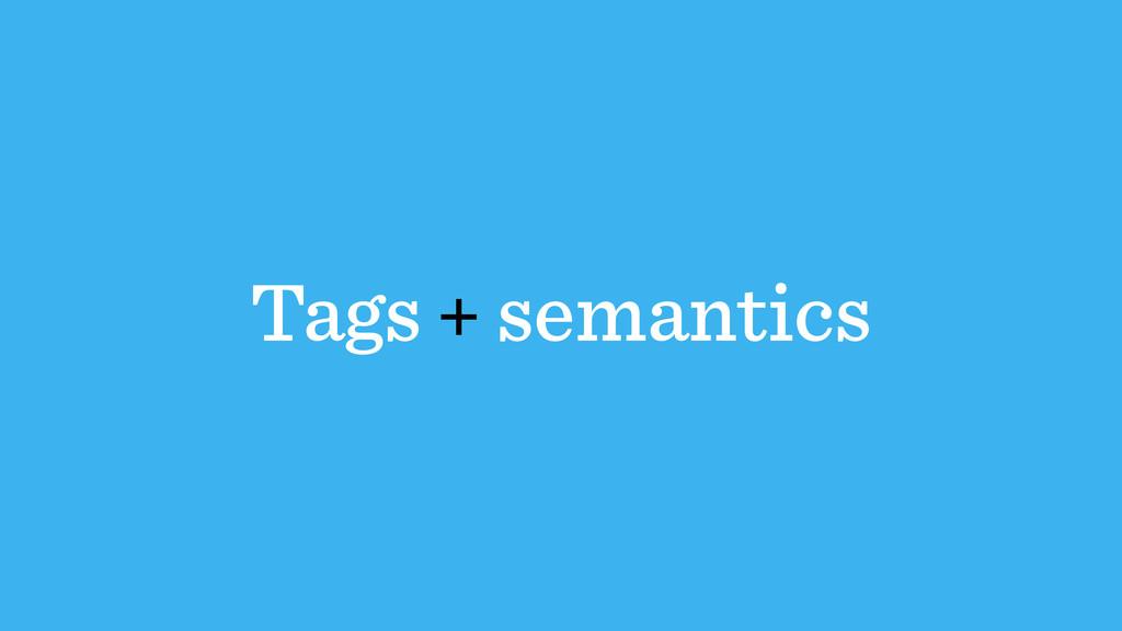 Tags + semantics