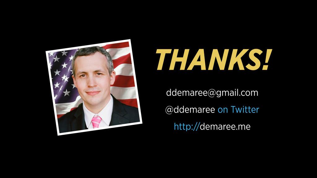 THANKS! ddemaree@gmail.com @ddemaree on Twitter...