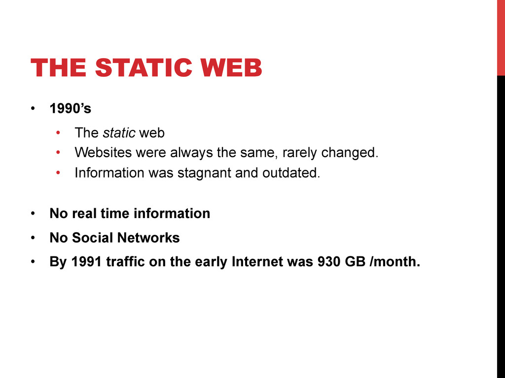 THE STATIC WEB •  1990's •  The static web •  W...