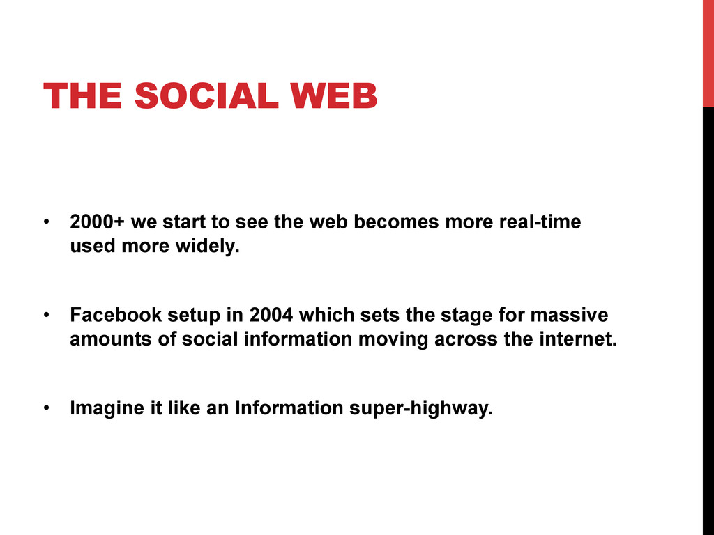 THE SOCIAL WEB •  2000+ we start to see the web...