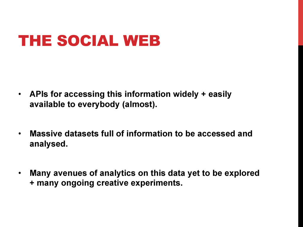 THE SOCIAL WEB •  APIs for accessing this infor...