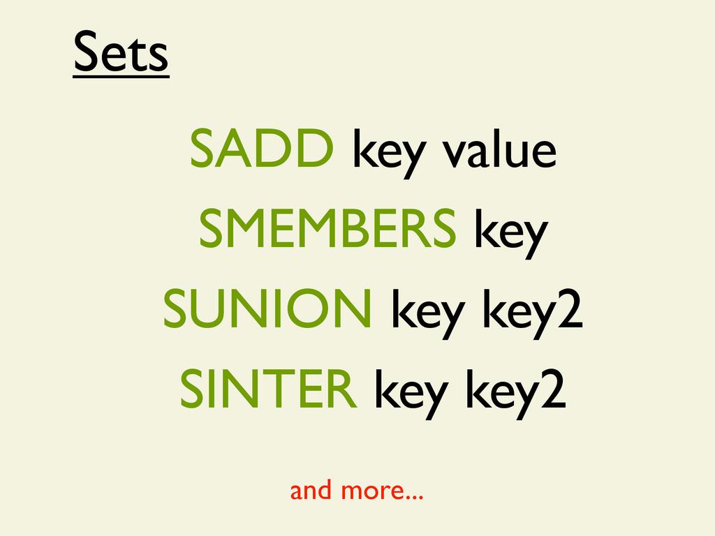 Sets SADD key value SMEMBERS key SUNION key key...