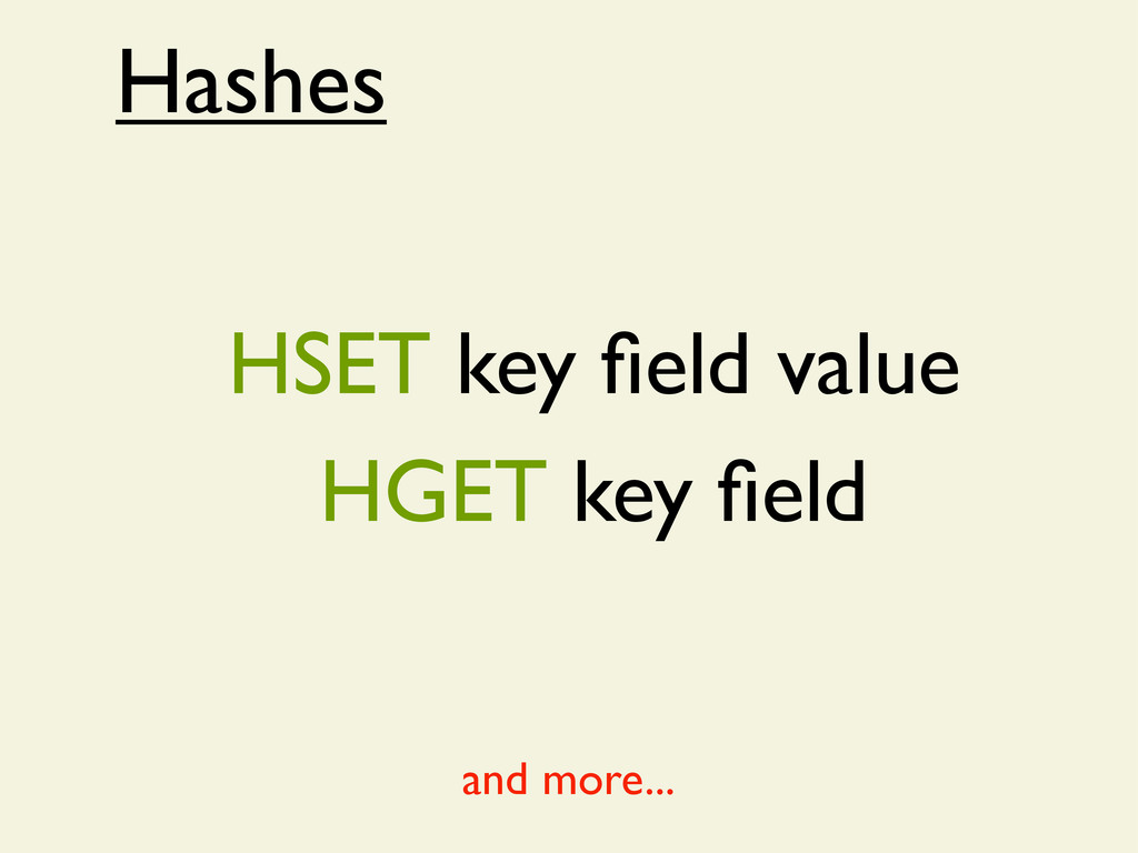 Hashes HSET key field value HGET key field and mo...