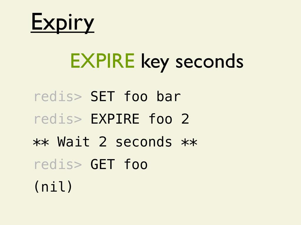 Expiry redis> SET foo bar redis> EXPIRE foo 2 *...