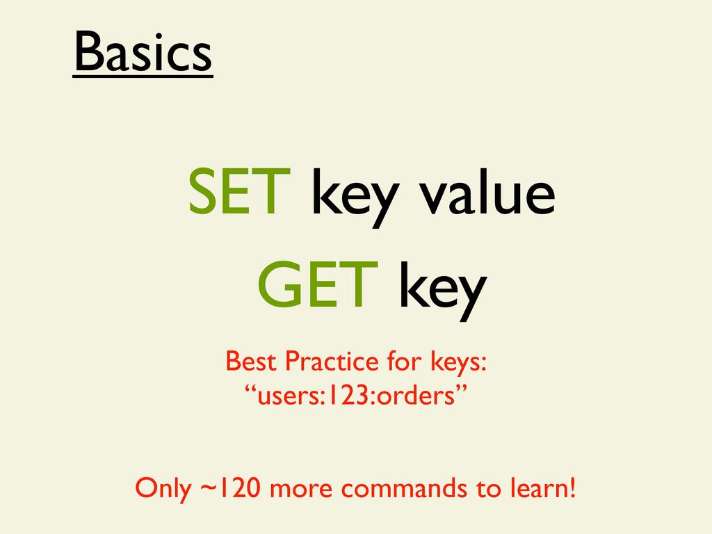 Basics SET key value GET key Only ~120 more com...