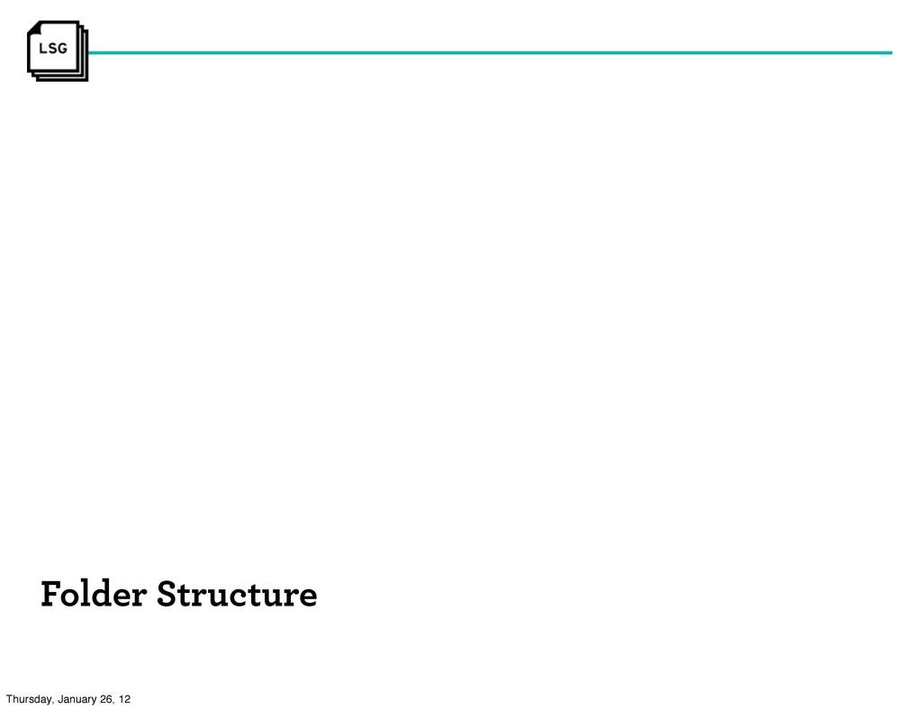 Folder Structure Thursday, January 26, 12