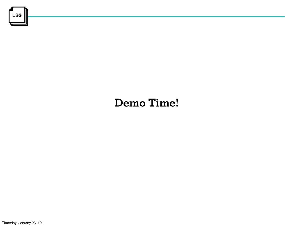 Demo Time! Thursday, January 26, 12