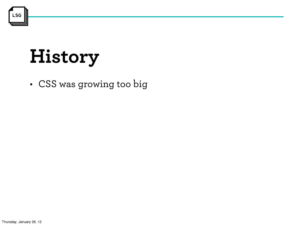 History • CSS was growing too big Thursday, Jan...