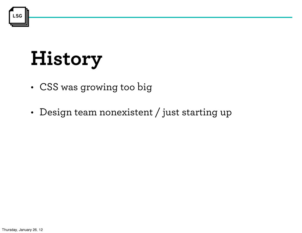 History • CSS was growing too big • Design team...