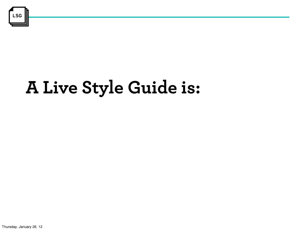 A Live Style Guide is: Thursday, January 26, 12