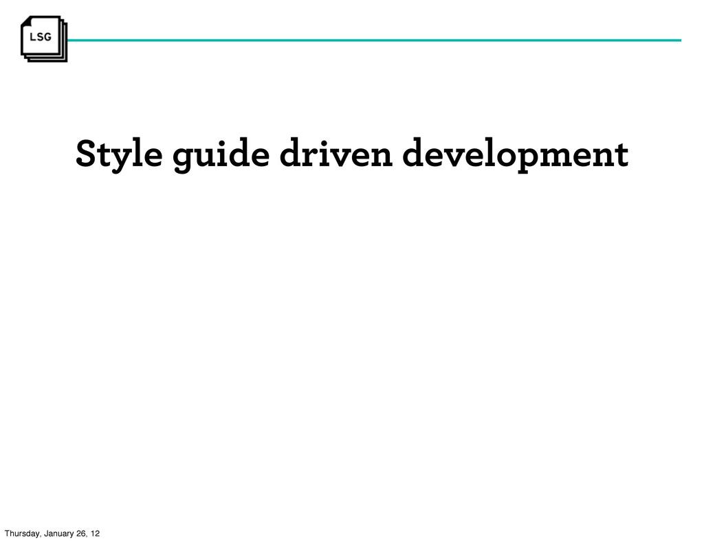 Style guide driven development Thursday, Januar...