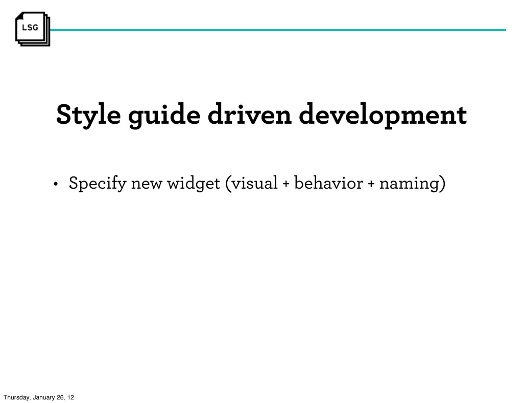 Style guide driven development • Specify new wi...