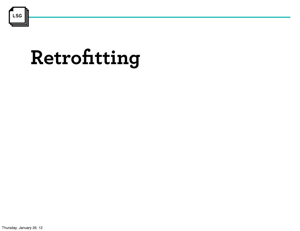 Retrofitting Thursday, January 26, 12