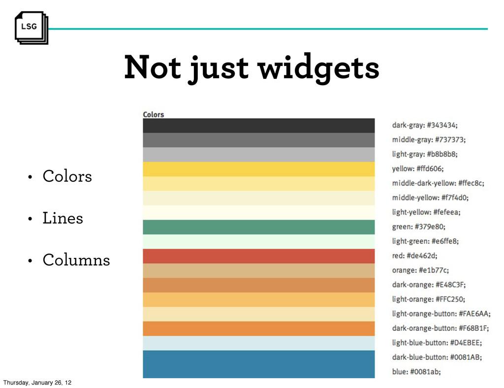 • Colors • Lines • Columns Not just widgets Thu...