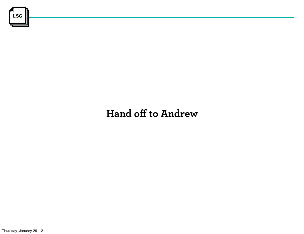Hand off to Andrew Thursday, January 26, 12