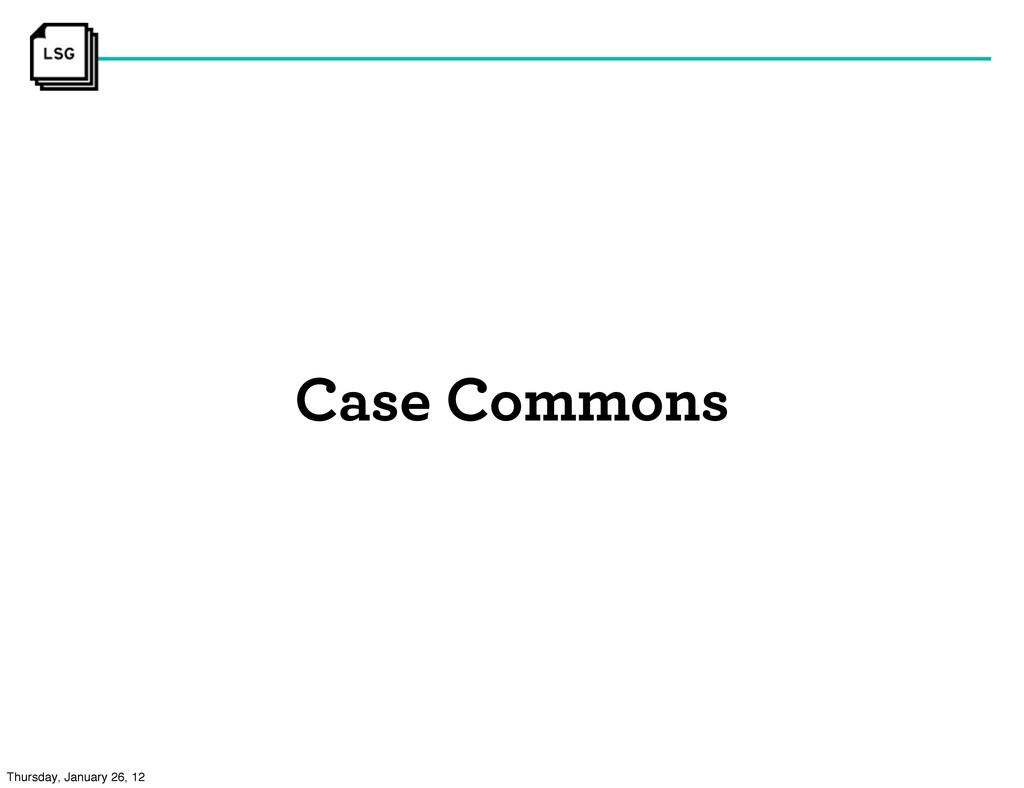 Case Commons Thursday, January 26, 12