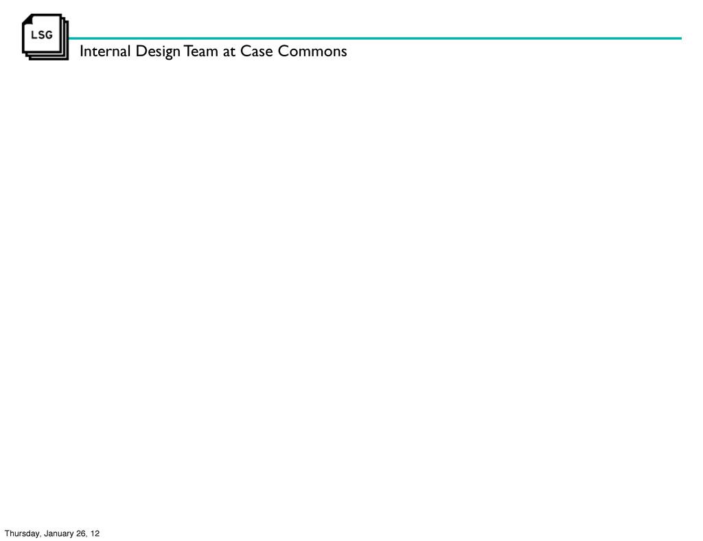 Internal Design Team at Case Commons Thursday, ...