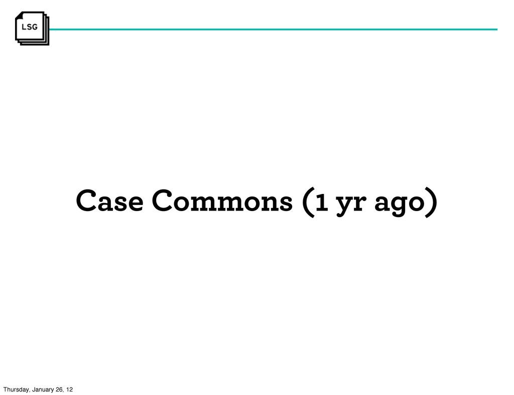 Case Commons (1 yr ago) Thursday, January 26, 12