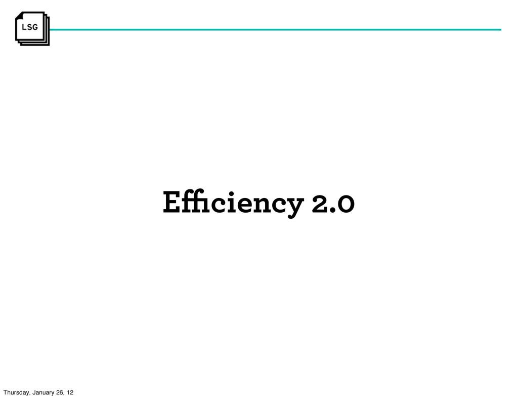 Efficiency 2.0 Thursday, January 26, 12