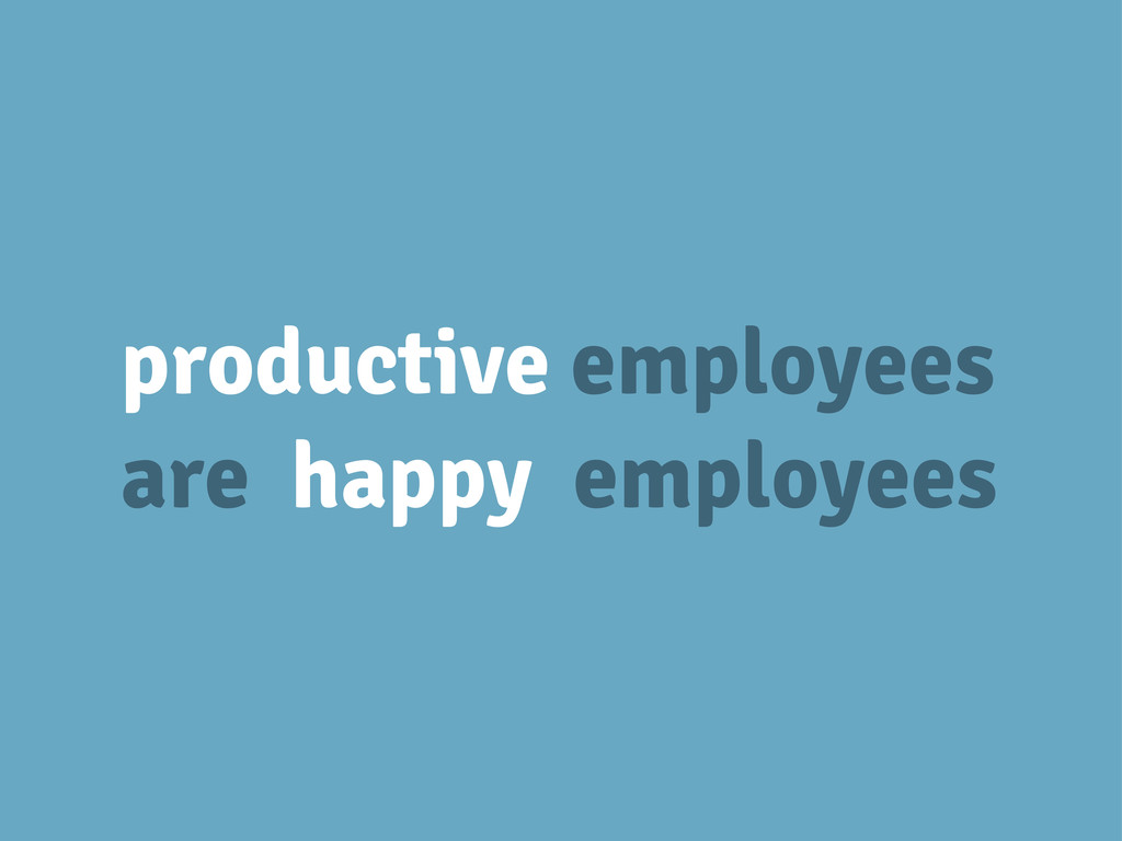 productive employees are happy employees