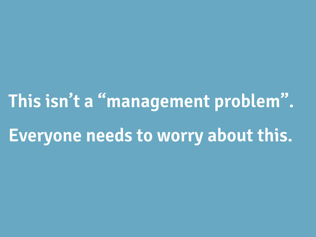 "This isn't a ""management problem"". Everyone nee..."