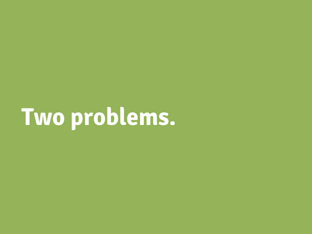Two problems.