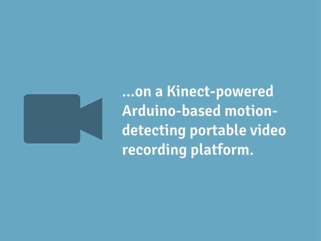 V ...on a Kinect-powered Arduino-based motion- ...