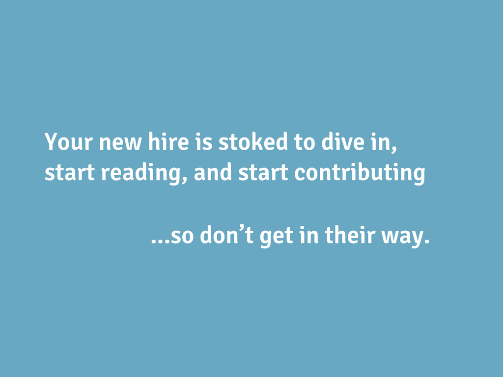 Your new hire is stoked to dive in, start readi...