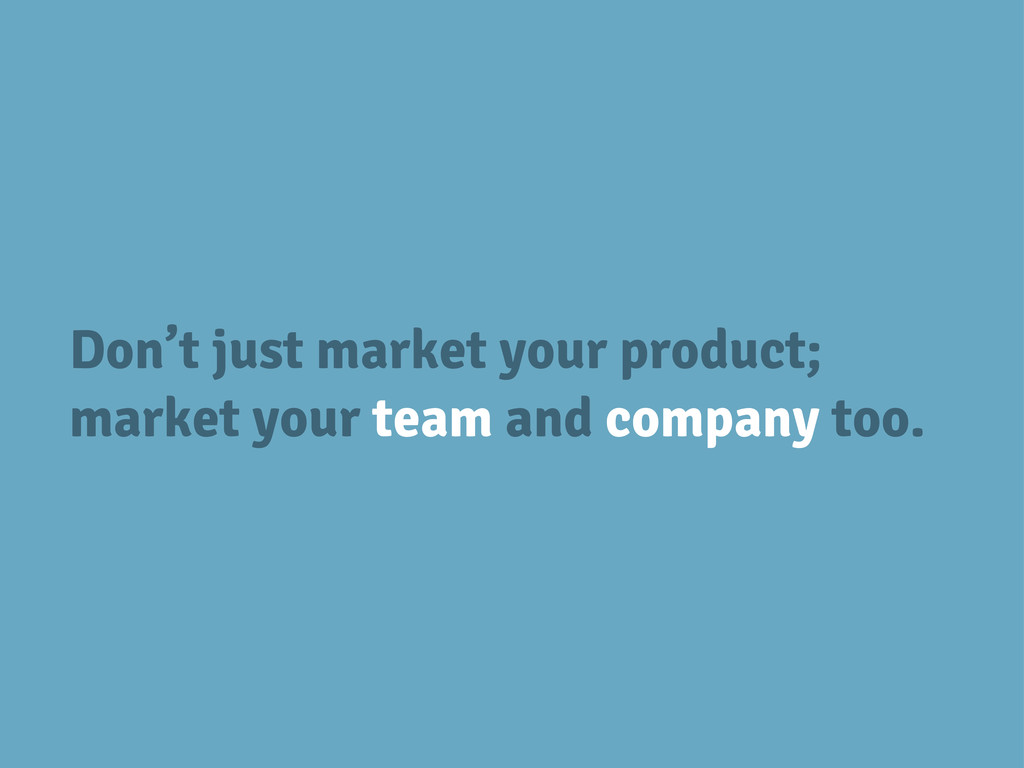 Don't just market your product; market your tea...