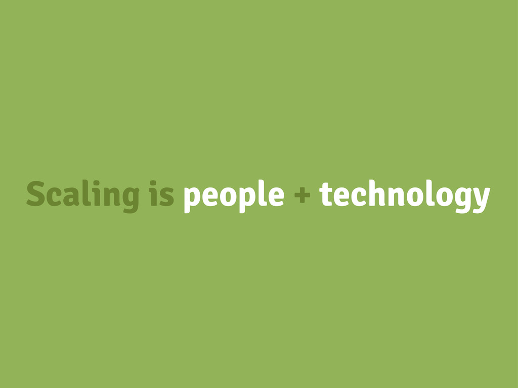 Scaling is people + technology