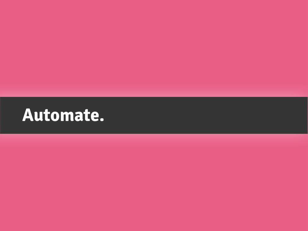 Automate.