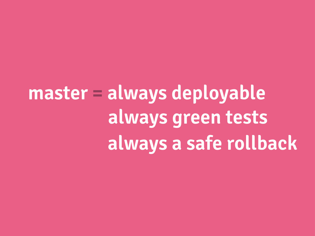 master = always deployable always green tests a...