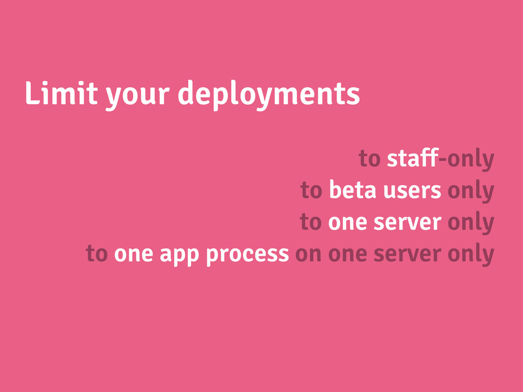 Limit your deployments to staff-only to beta us...