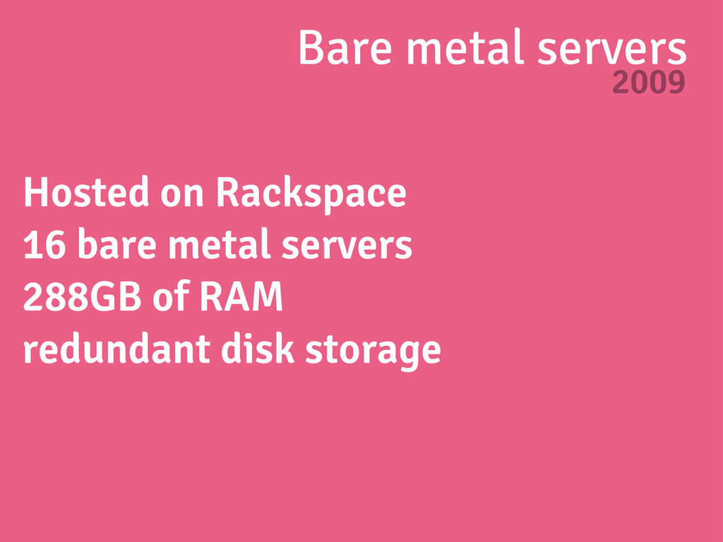Bare metal servers 2009 Hosted on Rackspace 16 ...