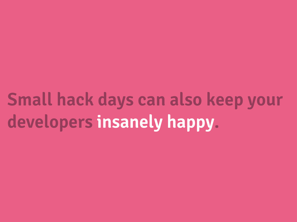 Small hack days can also keep your developers i...