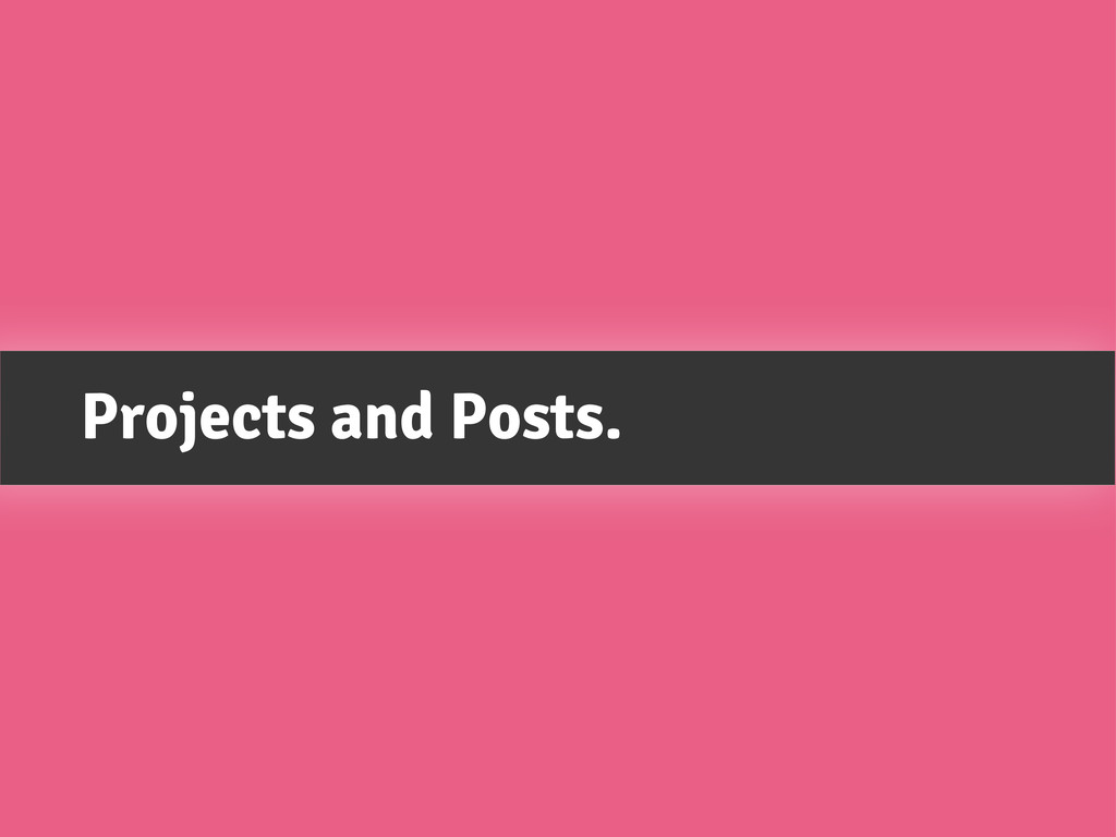 Projects and Posts.