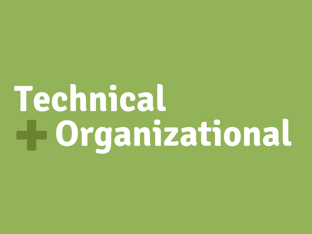 + Technical Organizational
