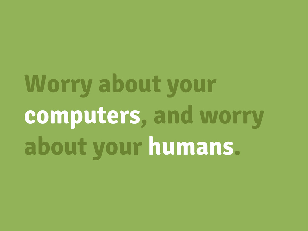 Worry about your computers, and worry about you...