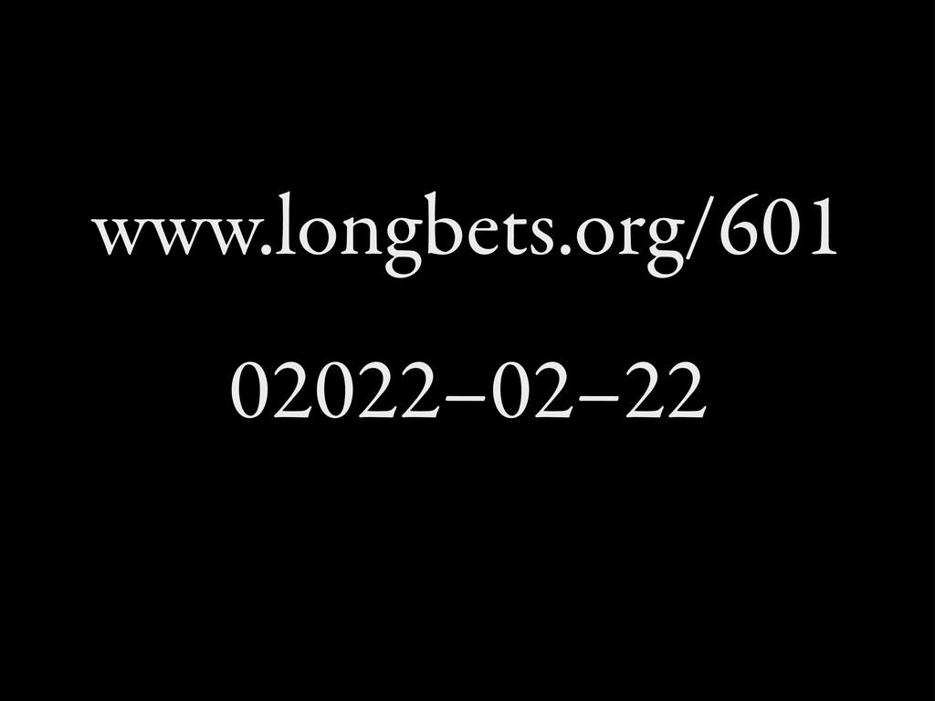 www.longbets.org/601 02022–02–22