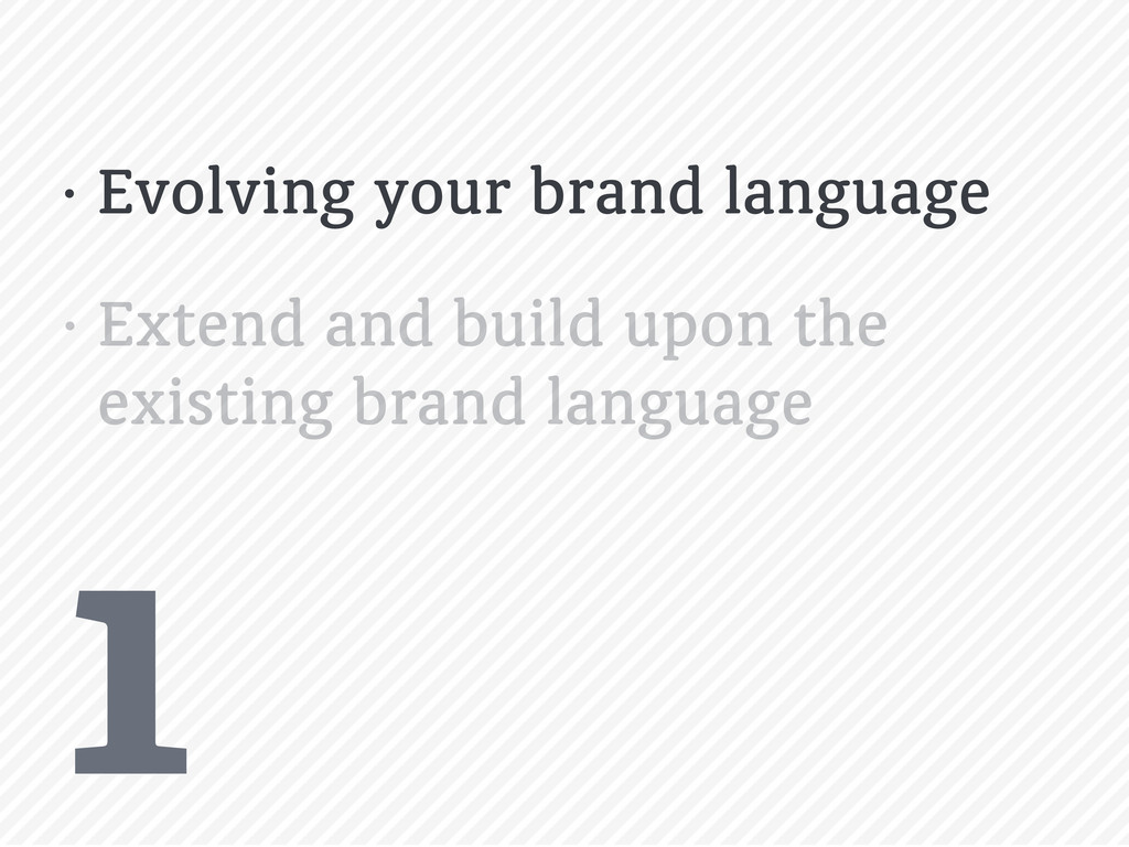 1 • Evolving your brand language • Extend and b...