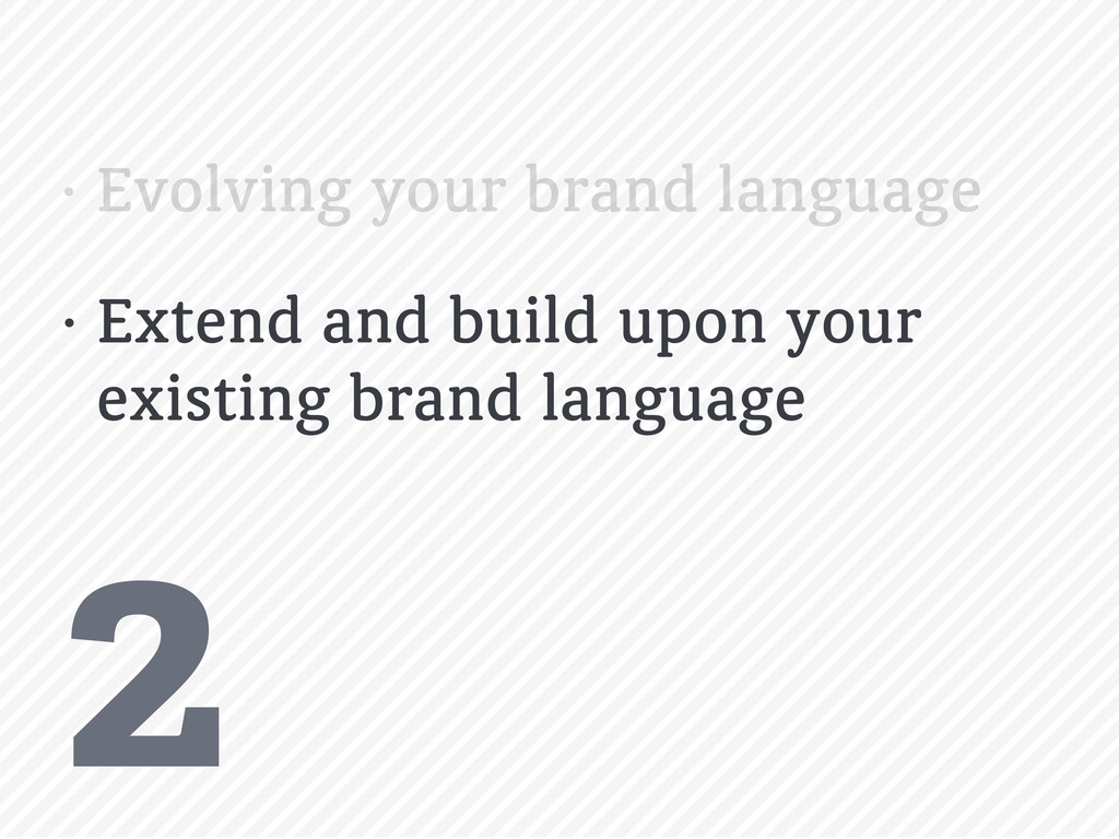 2 • Evolving your brand language • Extend and b...