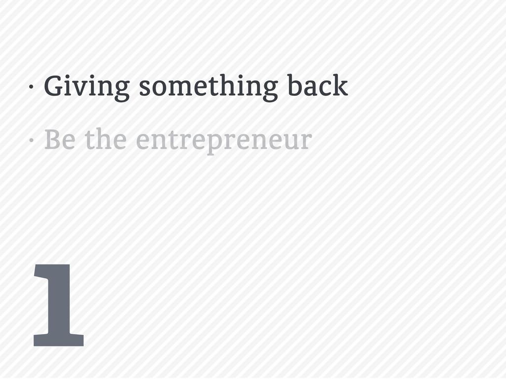 1 • Giving something back • Be the entrepreneur