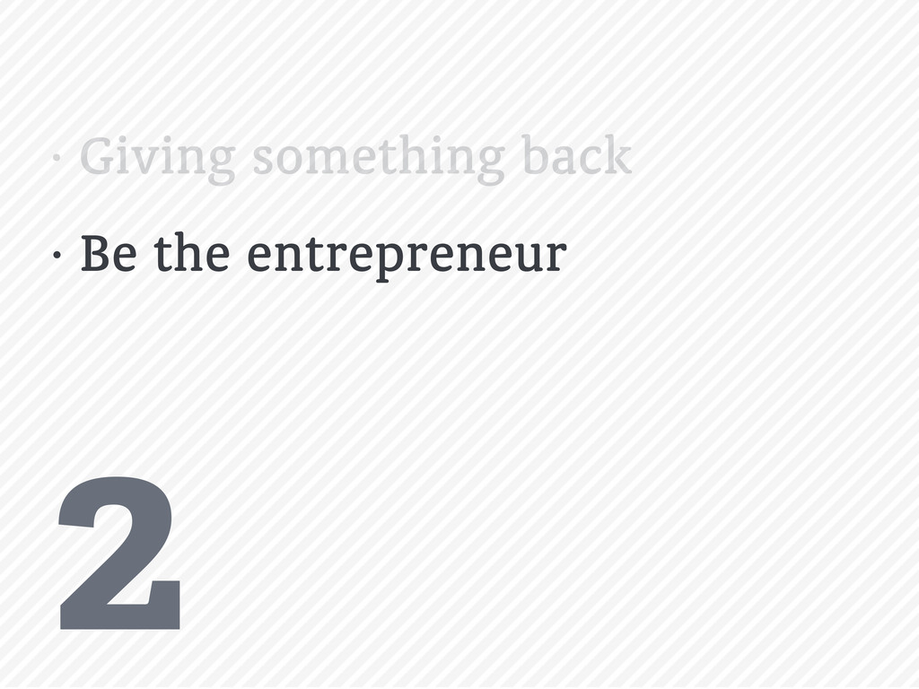 2 • Giving something back • Be the entrepreneur