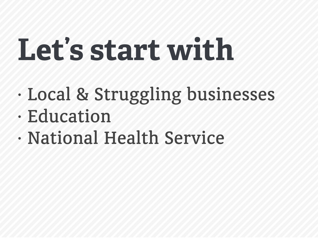 • Local & Struggling businesses • Education • N...